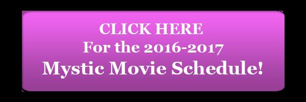 Mystic Movie Schedule 2016-17
